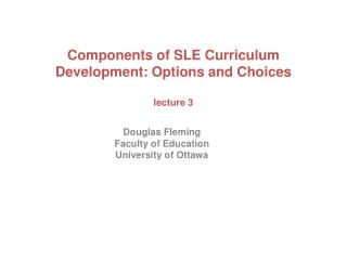 Components of SLE Curriculum Development: Options and  Choices lecture 3