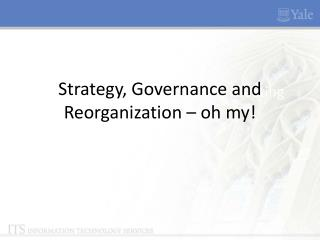 Strategy, Governance and Reorganization – oh my!