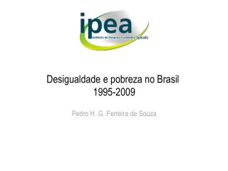 Desigualdade e pobreza no Brasil  1995-2009 Pedro H. G. Ferreira de Souza