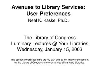 Avenues to Library Services: User Preferences Neal K. Kaske, Ph.D .