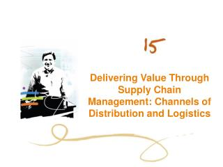 Delivering Value Through Supply Chain Management: Channels of Distribution and Logistics