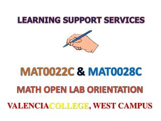 MAT0022C &  MAT0028C MATH OPEN LAB ORIENTATION VALENCIA COLLEGE , WEST CAMPUS
