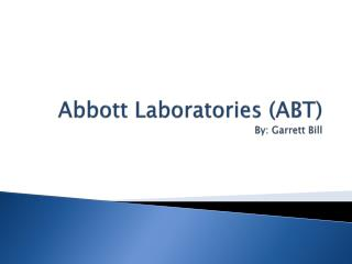 Abbott Laboratories (ABT) By: Garrett Bill