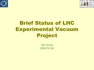 Brief Status of LHC Experimental Vacuum Project