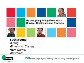 Re designing Ealing Early Years Service: Challenges and Rewards