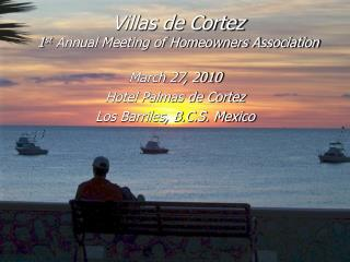 Villas de Cortez 1 st  Annual Meeting of Homeowners Association