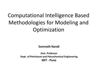 Computational Intelligence Based Methodologies for Modeling and Optimization