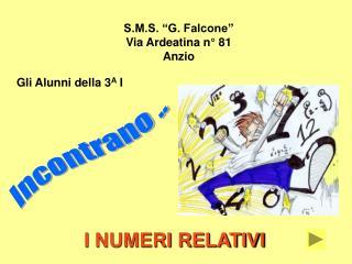 S.M.S. �G. Falcone�  Via Ardeatina n� 81 Anzio