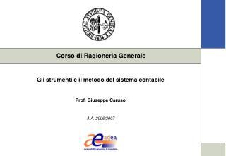 Gli strumenti e il metodo del sistema contabile Prof. Giuseppe Caruso A.A. 2006/2007