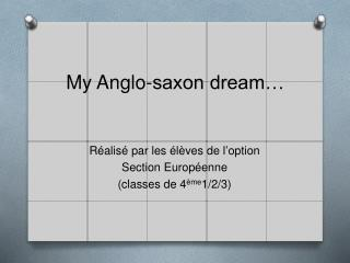 My Anglo-saxon dream…