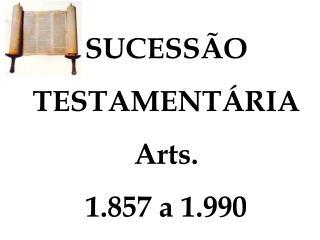 SUCESSÃO TESTAMENTÁRIA Arts. 1.857 a 1.990