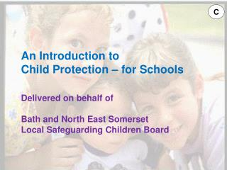 An Introduction to  Child Protection � for Schools Delivered on behalf  of