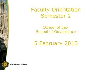 Faculty Orientation Semester 2 School of Law School of Governance 5 February 2013