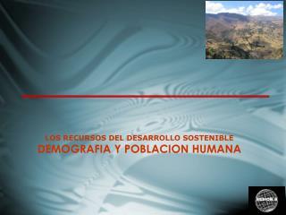 LOS RECURSOS DEL DESARROLLO SOSTENIBLE DEMOGRAFIA Y POBLACION HUMANA