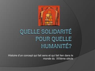 Quelle solidarité  pour quelle humanité?