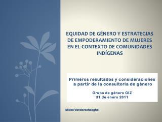 Primeros resultados y consideraciones  a partir de la consultoria de género Grupo de género GIZ
