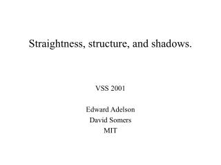 Straightness, structure, and shadows.