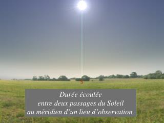 Durée écoulée entre deux passages du Soleil au  méridien d'un lieu d'observation