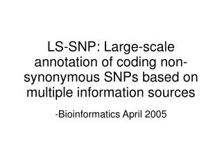 LS-SNP: Large-scale annotation of coding non-synonymous SNPs based on multiple information sources