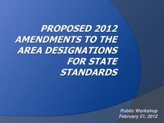Proposed 2012 Amendments to the Area Designations  for State Standards