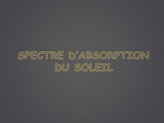 SPECTRE D'ABSORPTION              DU SOLEIL