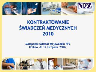 KONTRAKTOWANIE  ŚWIADCZEŃ MEDYCZNYCH  201 0 Małopolski Oddział Wojewódzki NFZ