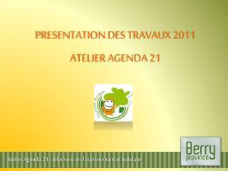 PRESENTATION DES TRAVAUX 2011 ATELIER AGENDA 21