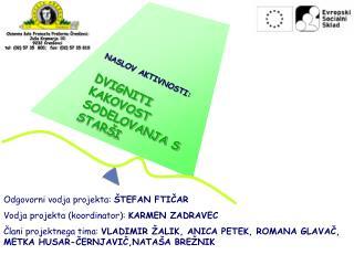 Odgovorni vodja projekta:  ŠTEFAN FTIČAR Vodja projekta (koordinator):  KARMEN ZADRAVEC