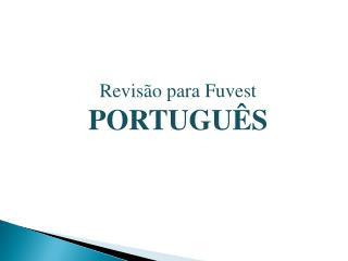 Revisão para  Fuvest PORTUGUÊS
