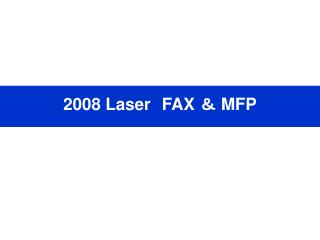 2008 Laser FAX  &  MFP
