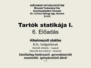 Tartók statikája I . 6. Előadás