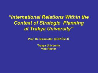 """International Relations Within the Context of Strategic  Planning  at Trakya University"""