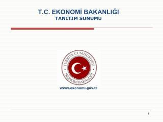 T.C. EKONOMİ BAKANLIĞI TANITIM SUNUMU  ekonomi . gov.tr