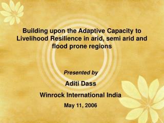 Presented by Aditi Dass Winrock International India May 11, 2006