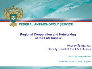Regional Cooperation and Networking of the FAS Russia Andrey  Tsyganov ,