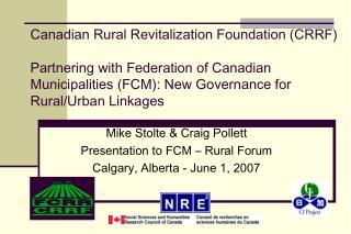 Mike Stolte & Craig Pollett Presentation to FCM – Rural Forum Calgary, Alberta - June 1, 2007