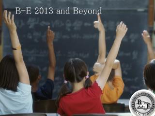 B-E 2013 and Beyond