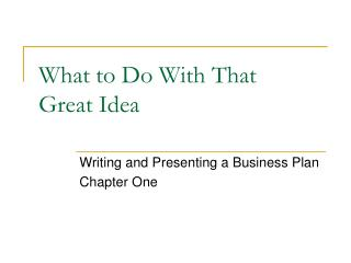 What to Do With That  Great Idea