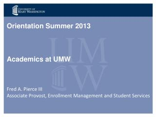Orientation Summer 2013 Academics at UMW  Fred A. Pierce III