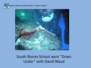 "South Shores School Goes ""Down Under"""