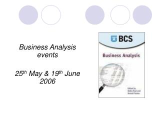Business Analysis events 25 th  May & 19 th  June 2006