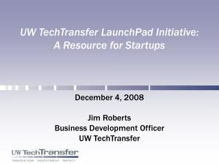UW TechTransfer LaunchPad Initiative: A Resource for Startups