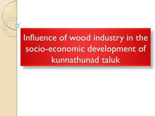 Influence of wood industry in the  socio-economic development of  kunnathunad taluk
