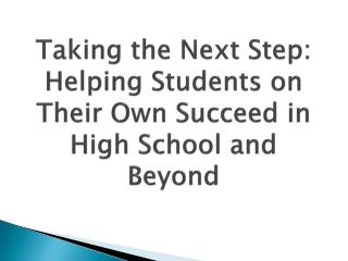 Taking the Next Step: Helping Students on Their Own Succeed in High School and Beyond
