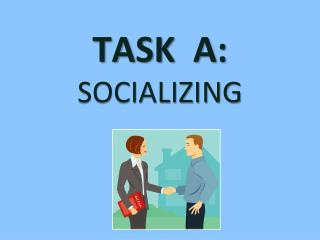 TASK   A:  SOCIALIZING
