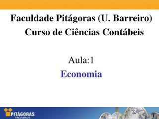 Faculdade Pitágoras (U. Barreiro) Curso de Ciências Contábeis Aula:1 Economia