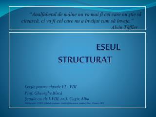 ESEUL  STRUCTURAT Lecţie pentru clasele VI - VIII  Prof. Gheorghe Bîscă