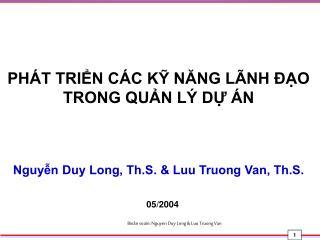 PHÁT TRIỂN CÁC KỸ NĂNG LÃNH ĐẠO TRONG QUẢN LÝ DỰ ÁN Nguyễn Duy Long, Th.S. & Luu Truong Van, Th.S.