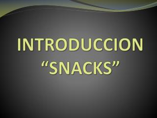 "INTRODUCCION ""SNACKS"""