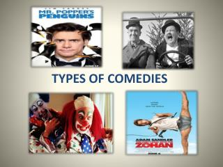 TYPES OF COMEDIES